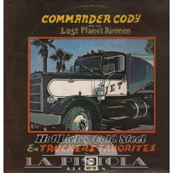 Commander Cody And His Lost Planet Airmen - Hot Licks, Cold Steel & Truckers Favorites